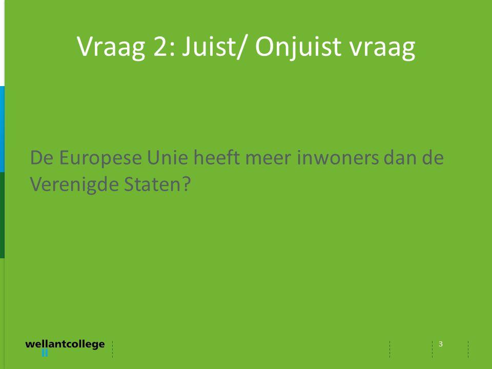 Vraag 2: Juist/ Onjuist vraag 3 De Europese Unie heeft meer inwoners dan de Verenigde Staten?