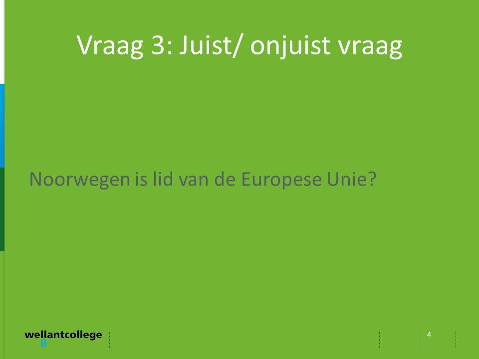 Vraag 3: Juist/ onjuist vraag 4 Noorwegen is lid van de Europese Unie?