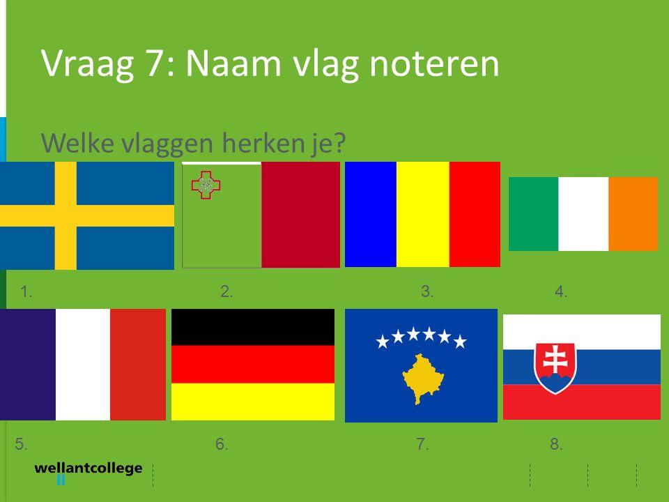 Vraag 7: Naam vlag noteren Welke vlaggen herken je? 1.2.3.4. 5.6.7.8.
