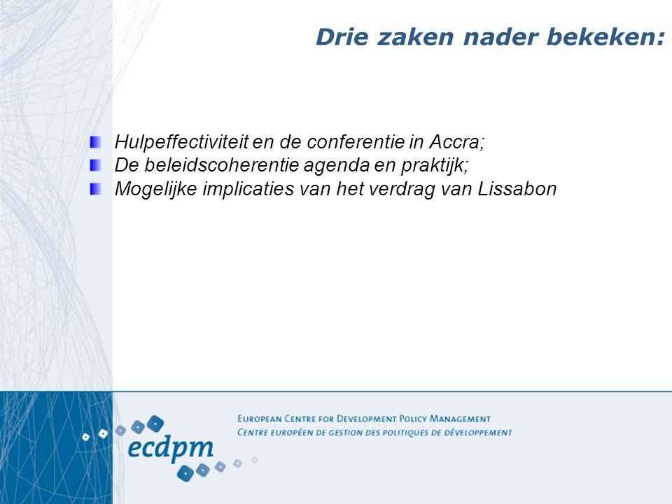 Drie zaken nader bekeken: Hulpeffectiviteit en de conferentie in Accra; De beleidscoherentie agenda en praktijk; Mogelijke implicaties van het verdrag van Lissabon