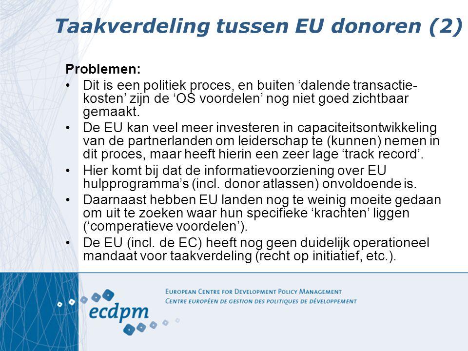 Taakverdeling tussen EU donoren (2) Problemen: Dit is een politiek proces, en buiten 'dalende transactie- kosten' zijn de 'OS voordelen' nog niet goed zichtbaar gemaakt.