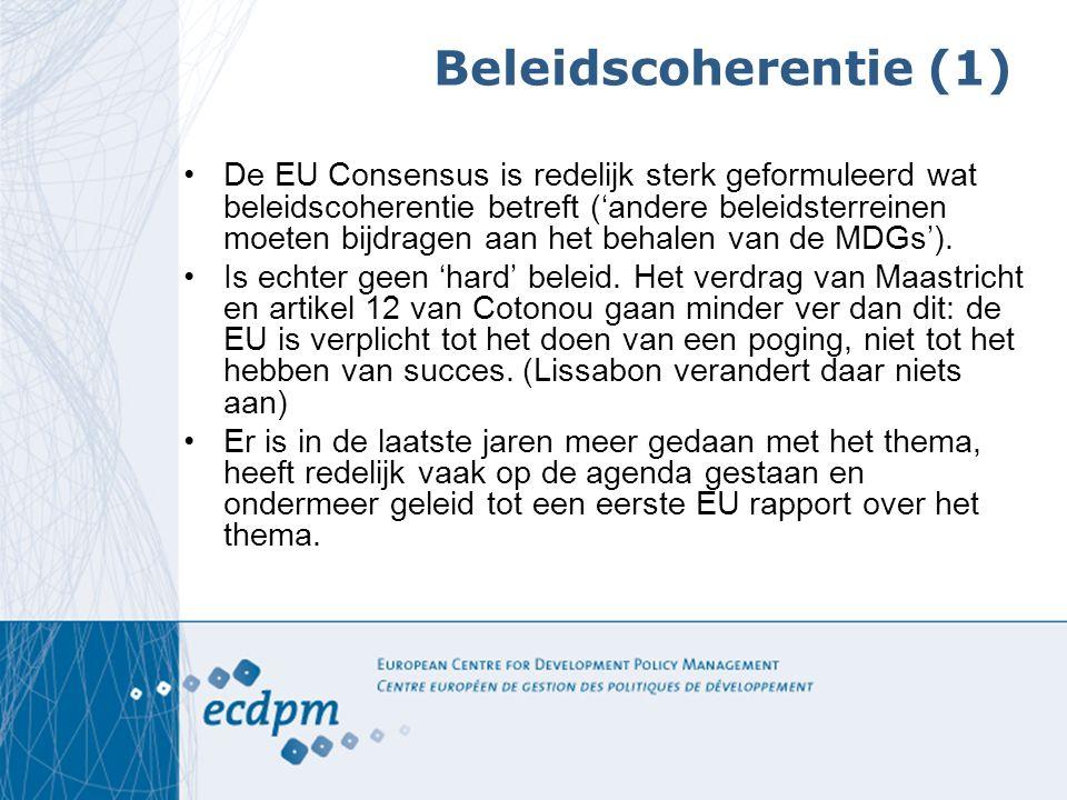 Beleidscoherentie (1) De EU Consensus is redelijk sterk geformuleerd wat beleidscoherentie betreft ('andere beleidsterreinen moeten bijdragen aan het behalen van de MDGs').