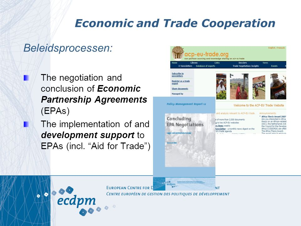 Economic and Trade Cooperation Beleidsprocessen: The negotiation and conclusion of Economic Partnership Agreements (EPAs) The implementation of and development support to EPAs (incl.