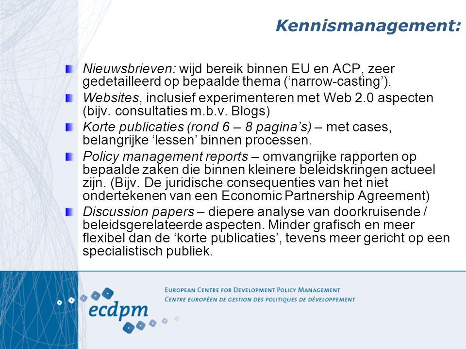 Kennismanagement: Nieuwsbrieven: wijd bereik binnen EU en ACP, zeer gedetailleerd op bepaalde thema ('narrow-casting').