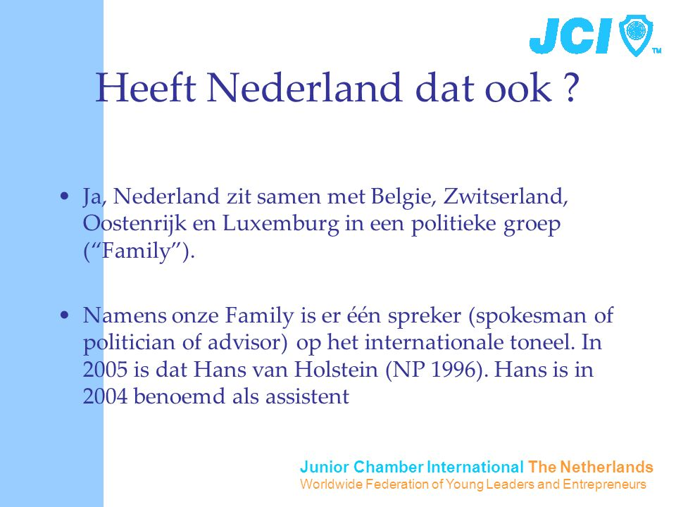 Junior Chamber International The Netherlands Worldwide Federation of Young Leaders and Entrepreneurs Heeft Nederland dat ook .