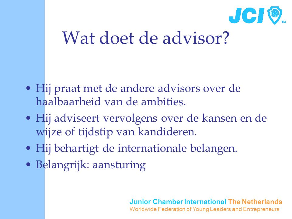Junior Chamber International The Netherlands Worldwide Federation of Young Leaders and Entrepreneurs Wat doet de advisor.