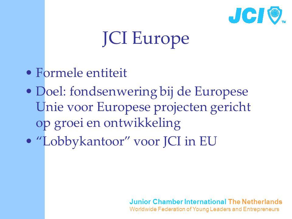 Junior Chamber International The Netherlands Worldwide Federation of Young Leaders and Entrepreneurs JCI Europe Formele entiteit Doel: fondsenwering bij de Europese Unie voor Europese projecten gericht op groei en ontwikkeling Lobbykantoor voor JCI in EU