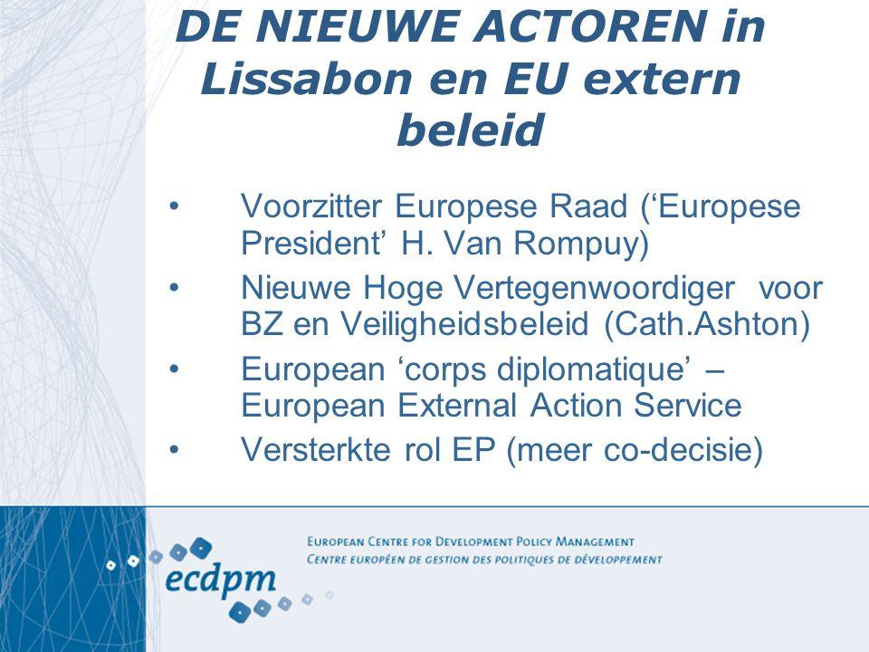 DE NIEUWE ACTOREN in Lissabon en EU extern beleid Voorzitter Europese Raad ('Europese President' H. Van Rompuy) Nieuwe Hoge Vertegenwoordiger voor BZ