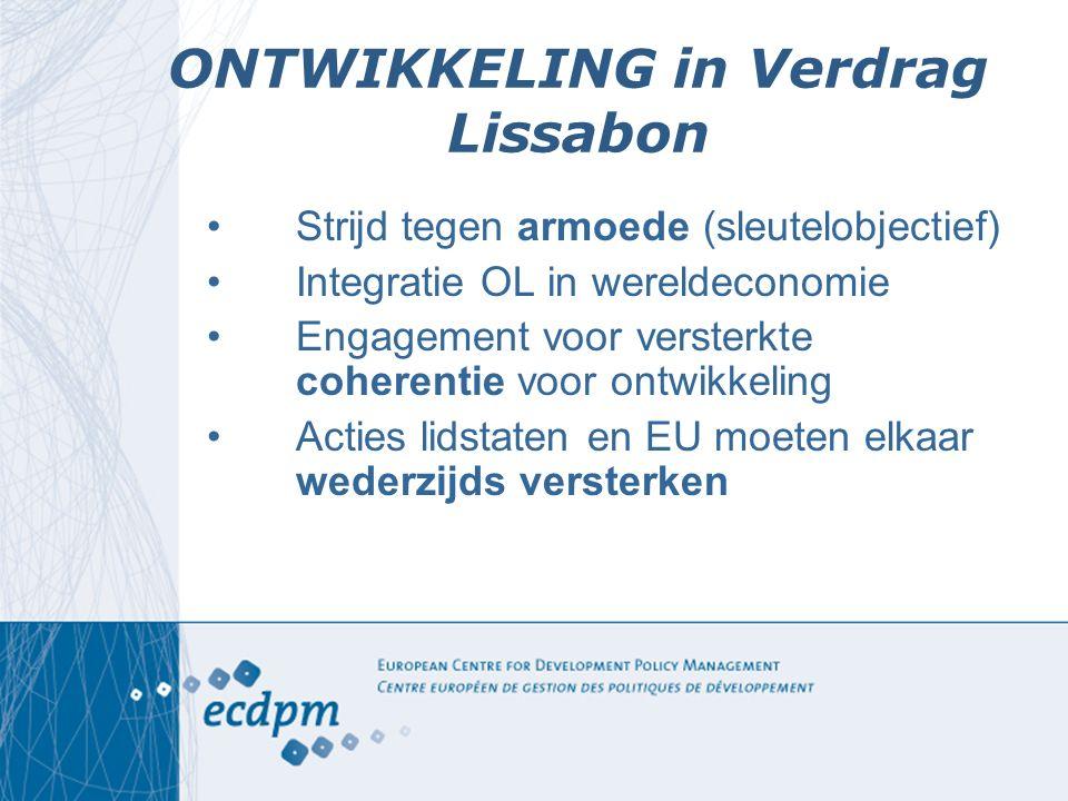 ONTWIKKELING in Verdrag Lissabon Strijd tegen armoede (sleutelobjectief) Integratie OL in wereldeconomie Engagement voor versterkte coherentie voor on