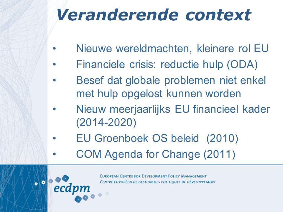 Veranderende context Nieuwe wereldmachten, kleinere rol EU Financiele crisis: reductie hulp (ODA) Besef dat globale problemen niet enkel met hulp opge