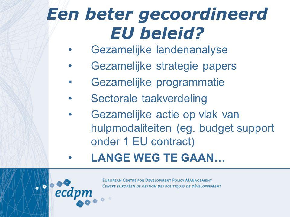 Een beter gecoordineerd EU beleid? Gezamelijke landenanalyse Gezamelijke strategie papers Gezamelijke programmatie Sectorale taakverdeling Gezamelijke