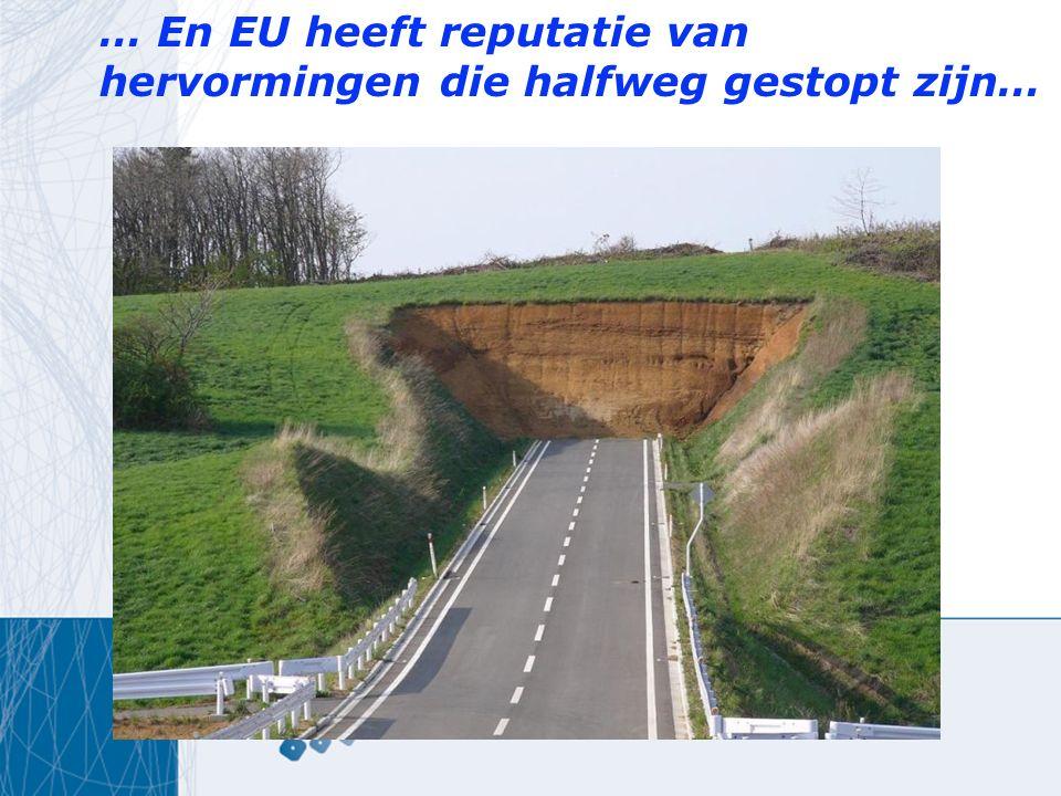 … En EU heeft reputatie van hervormingen die halfweg gestopt zijn…