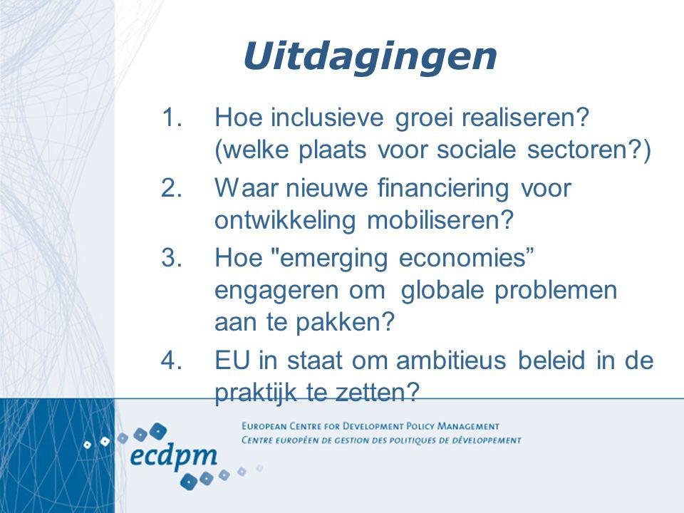 Uitdagingen 1.Hoe inclusieve groei realiseren? (welke plaats voor sociale sectoren?) 2.Waar nieuwe financiering voor ontwikkeling mobiliseren? 3.Hoe