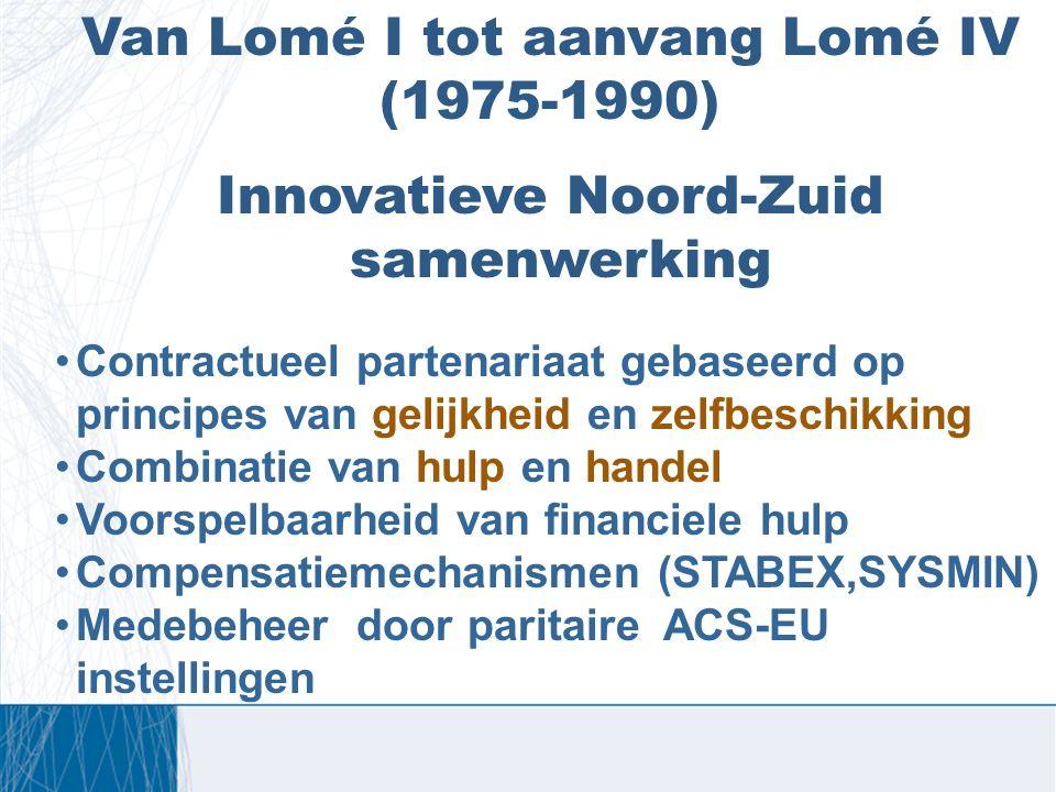 Van Lomé I tot aanvang Lomé IV (1975-1990) Innovatieve Noord-Zuid samenwerking Contractueel partenariaat gebaseerd op principes van gelijkheid en zelf