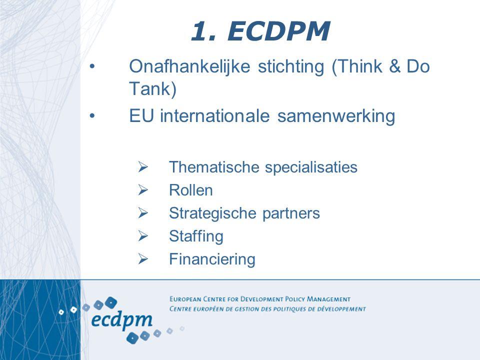 1. ECDPM Onafhankelijke stichting (Think & Do Tank) EU internationale samenwerking  Thematische specialisaties  Rollen  Strategische partners  Sta