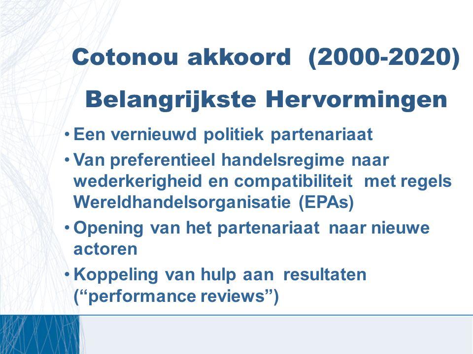 Cotonou akkoord (2000-2020) Belangrijkste Hervormingen Een vernieuwd politiek partenariaat Van preferentieel handelsregime naar wederkerigheid en comp
