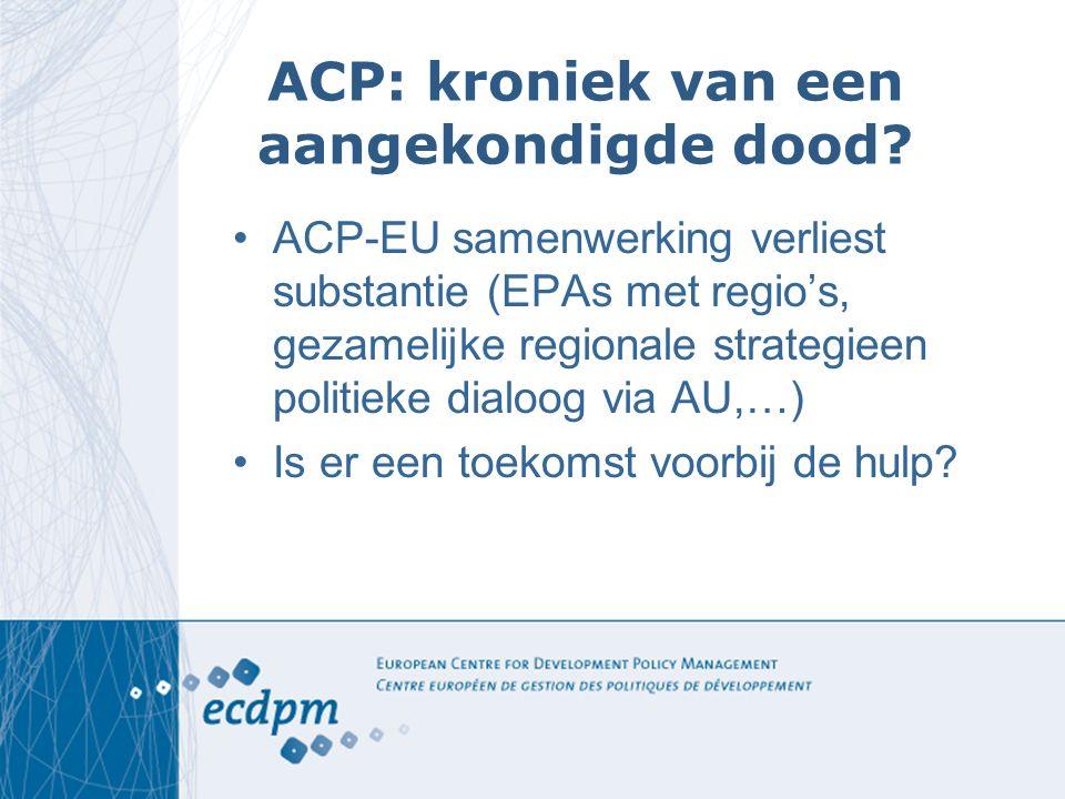 ACP: kroniek van een aangekondigde dood? ACP-EU samenwerking verliest substantie (EPAs met regio's, gezamelijke regionale strategieen politieke dialoo