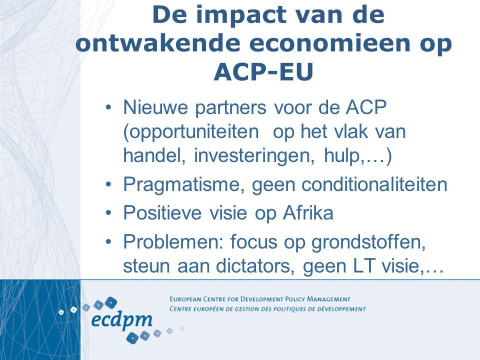 De impact van de ontwakende economieen op ACP-EU Nieuwe partners voor de ACP (opportuniteiten op het vlak van handel, investeringen, hulp,…) Pragmatis