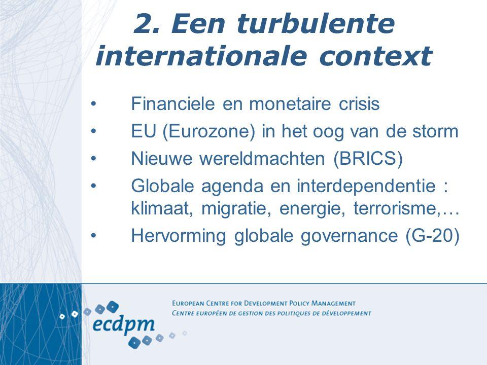 2. Een turbulente internationale context Financiele en monetaire crisis EU (Eurozone) in het oog van de storm Nieuwe wereldmachten (BRICS) Globale age