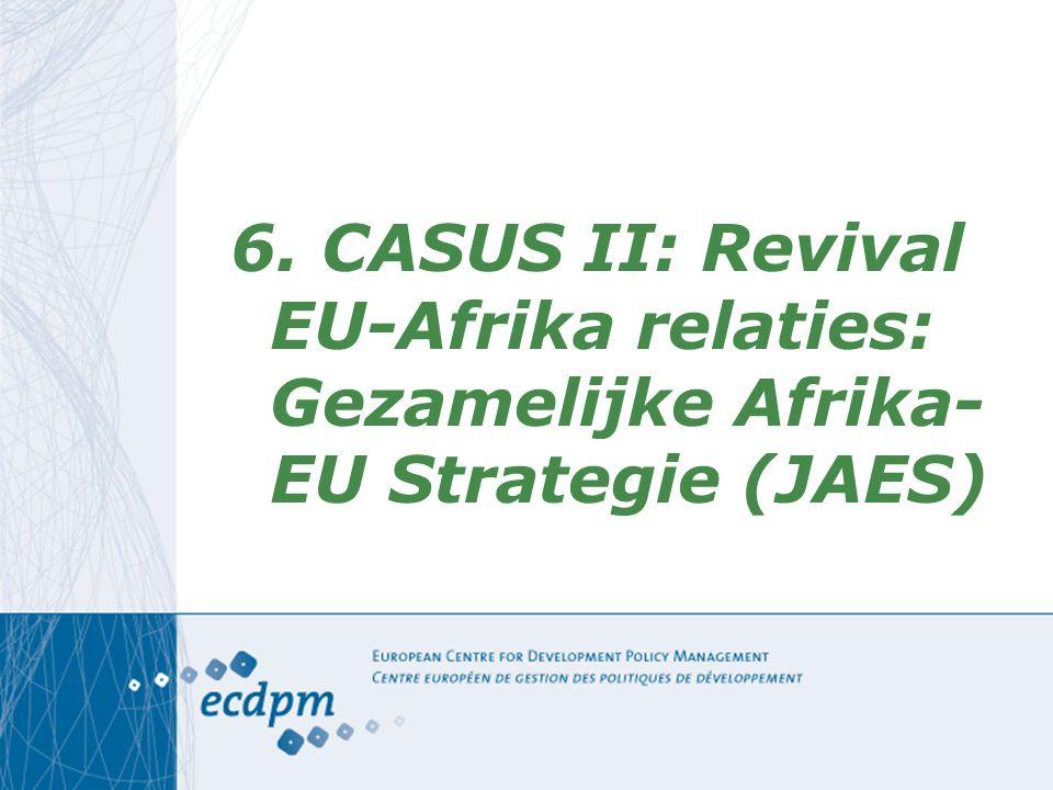6. CASUS II: Revival EU-Afrika relaties: Gezamelijke Afrika- EU Strategie (JAES)