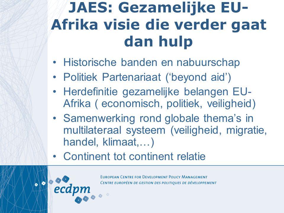 JAES: Gezamelijke EU- Afrika visie die verder gaat dan hulp Historische banden en nabuurschap Politiek Partenariaat ('beyond aid') Herdefinitie gezame