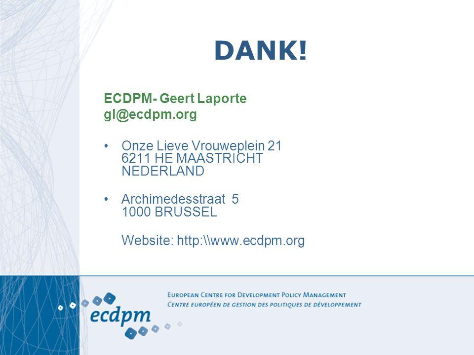 DANK! ECDPM- Geert Laporte gl@ecdpm.org Onze Lieve Vrouweplein 21 6211 HE MAASTRICHT NEDERLAND Archimedesstraat 5 1000 BRUSSEL Website: http:\\www.ecd