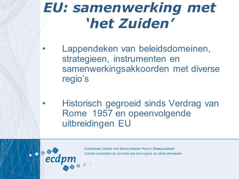 EU: samenwerking met 'het Zuiden' Lappendeken van beleidsdomeinen, strategieen, instrumenten en samenwerkingsakkoorden met diverse regio's Historisch