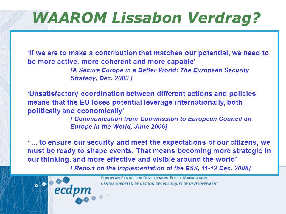 OBJECTIEVEN Lissabon Versterking EU profiel & visibiliteit in de wereld Promoten Europese waarden'' Meer samenhangend extern beleid moet effectiviteit EU verhogen:  Coherentie tussen beleidsterreinen die invloed hebben op elkaar  Complementariteit EU en lidstaten: spreken met 1 stem in de wereld