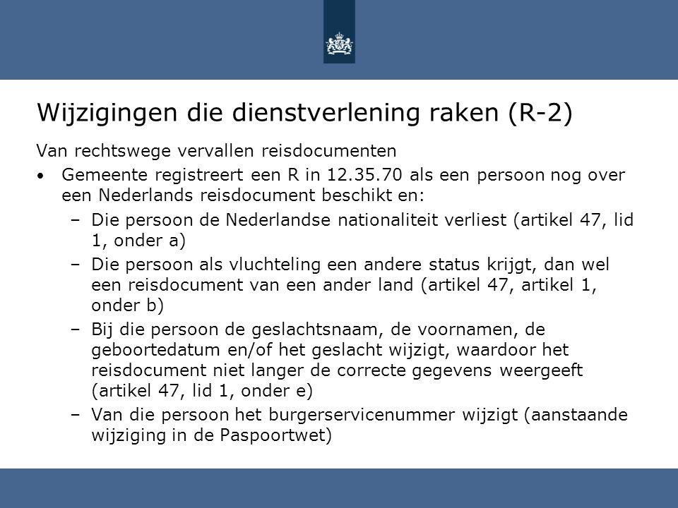 Wijzigingen die dienstverlening raken (R-2) Van rechtswege vervallen reisdocumenten Gemeente registreert een R in 12.35.70 als een persoon nog over ee