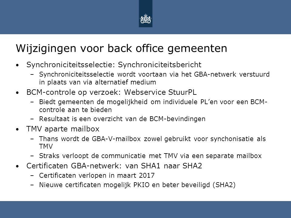 Wijzigingen voor back office gemeenten Synchroniciteitsselectie: Synchroniciteitsbericht –Synchroniciteitsselectie wordt voortaan via het GBA-netwerk