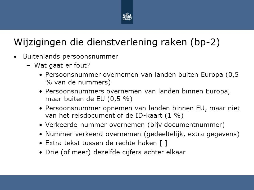 Wijzigingen die dienstverlening raken (bp-2) Buitenlands persoonsnummer –Wat gaat er fout? Persoonsnummer overnemen van landen buiten Europa (0,5 % va