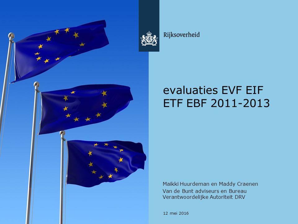 evaluaties EVF EIF ETF EBF 2011-2013 Maikki Huurdeman en Maddy Craenen Van de Bunt adviseurs en Bureau Verantwoordelijke Autoriteit DRV 12 mei 2016