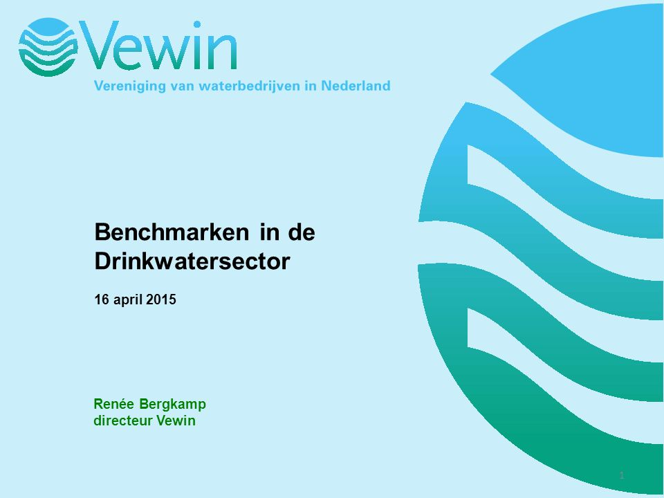 Benchmarken in de Drinkwatersector 16 april 2015 Renée Bergkamp directeur Vewin 1