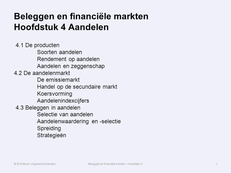 Beleggen en financiële markten Hoofdstuk 4 Aandelen 4.1 De producten Soorten aandelen Rendement op aandelen Aandelen en zeggenschap 4.2 De aandelenmar