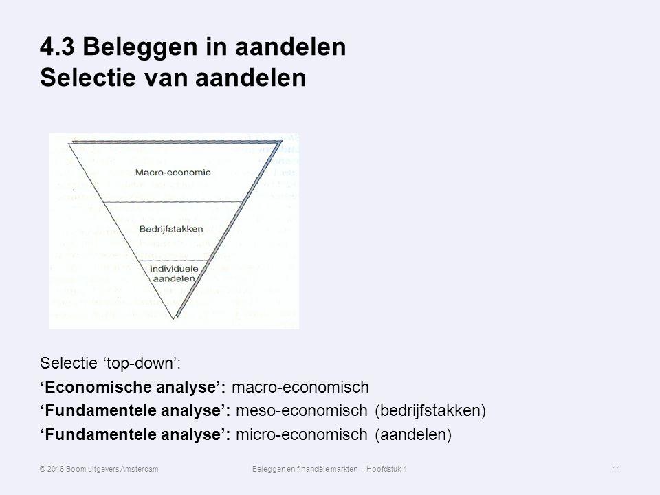 4.3 Beleggen in aandelen Selectie van aandelen Selectie 'top-down': 'Economische analyse': macro-economisch 'Fundamentele analyse': meso-economisch (b