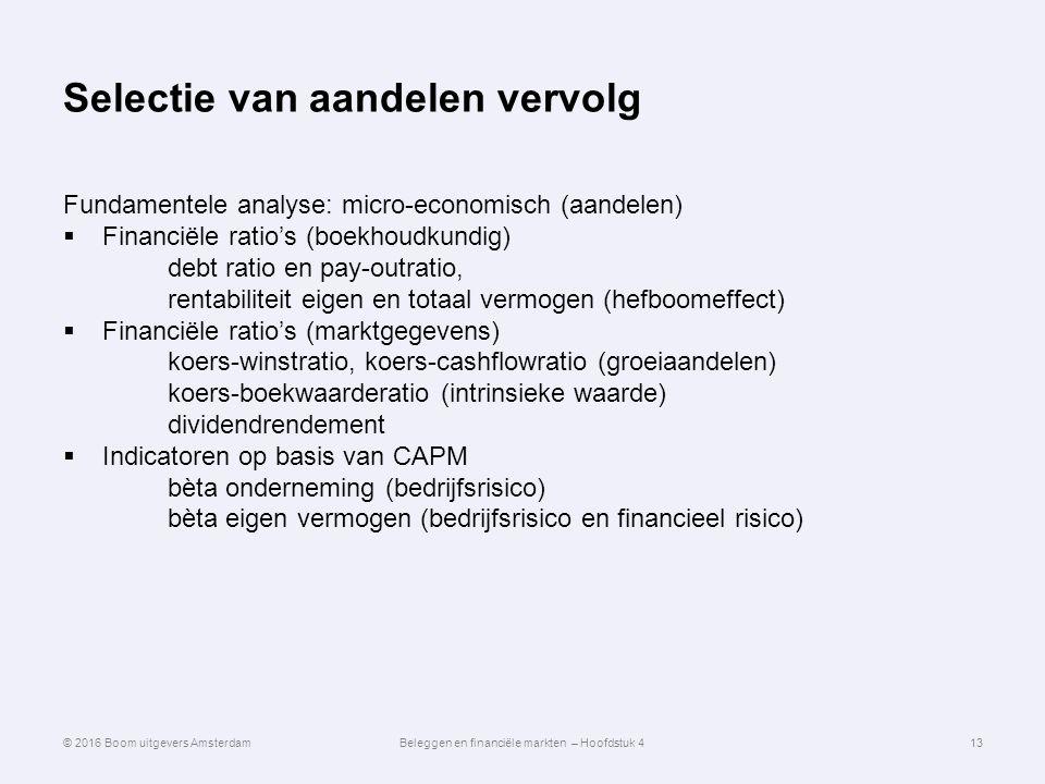 Selectie van aandelen vervolg Fundamentele analyse: micro-economisch (aandelen)  Financiële ratio's (boekhoudkundig) debt ratio en pay-outratio, rent