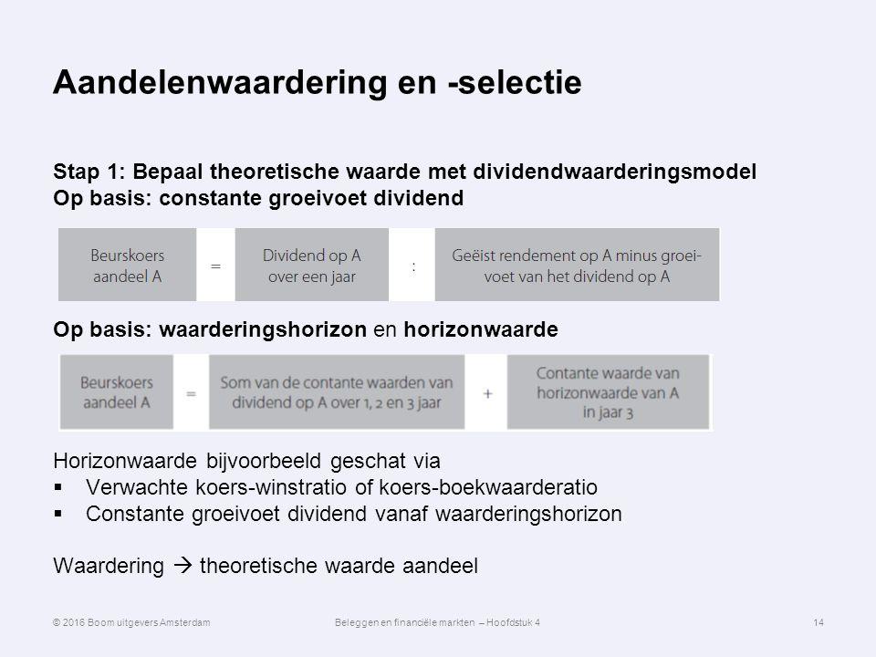 Aandelenwaardering en -selectie Stap 1: Bepaal theoretische waarde met dividendwaarderingsmodel Op basis: constante groeivoet dividend Op basis: waard