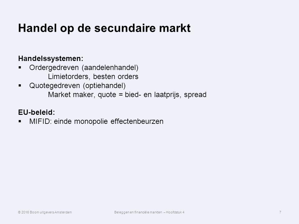 Handel op de secundaire markt Handelssystemen:  Ordergedreven (aandelenhandel) Limietorders, besten orders  Quotegedreven (optiehandel) Market maker