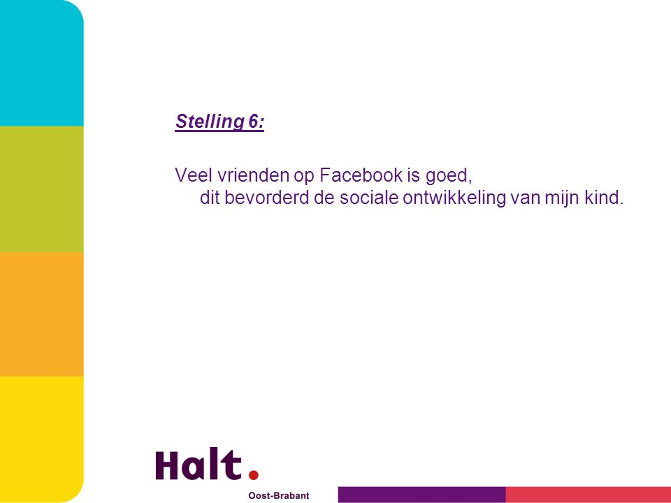 Stelling 6: Veel vrienden op Facebook is goed, dit bevorderd de sociale ontwikkeling van mijn kind.