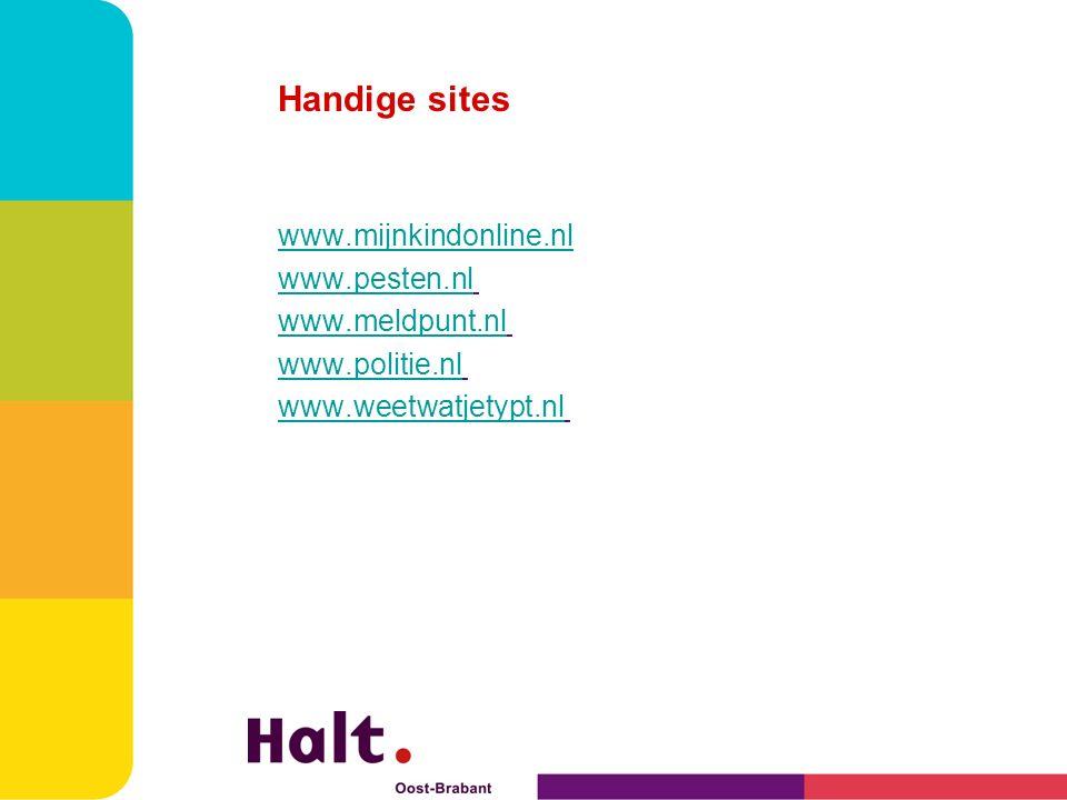 Handige sites www.mijnkindonline.nl www.pesten.nl www.meldpunt.nl www.politie.nl www.weetwatjetypt.nl