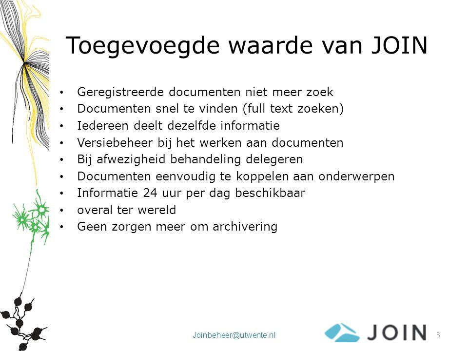 Toegevoegde waarde van JOIN Geregistreerde documenten niet meer zoek Documenten snel te vinden (full text zoeken) Iedereen deelt dezelfde informatie V