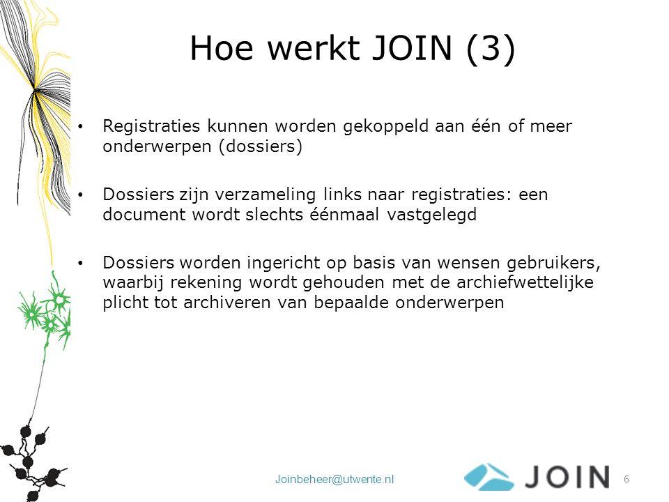 Joinbeheer@utwente.nl Hoe werkt JOIN (3) Registraties kunnen worden gekoppeld aan één of meer onderwerpen (dossiers) Dossiers zijn verzameling links n