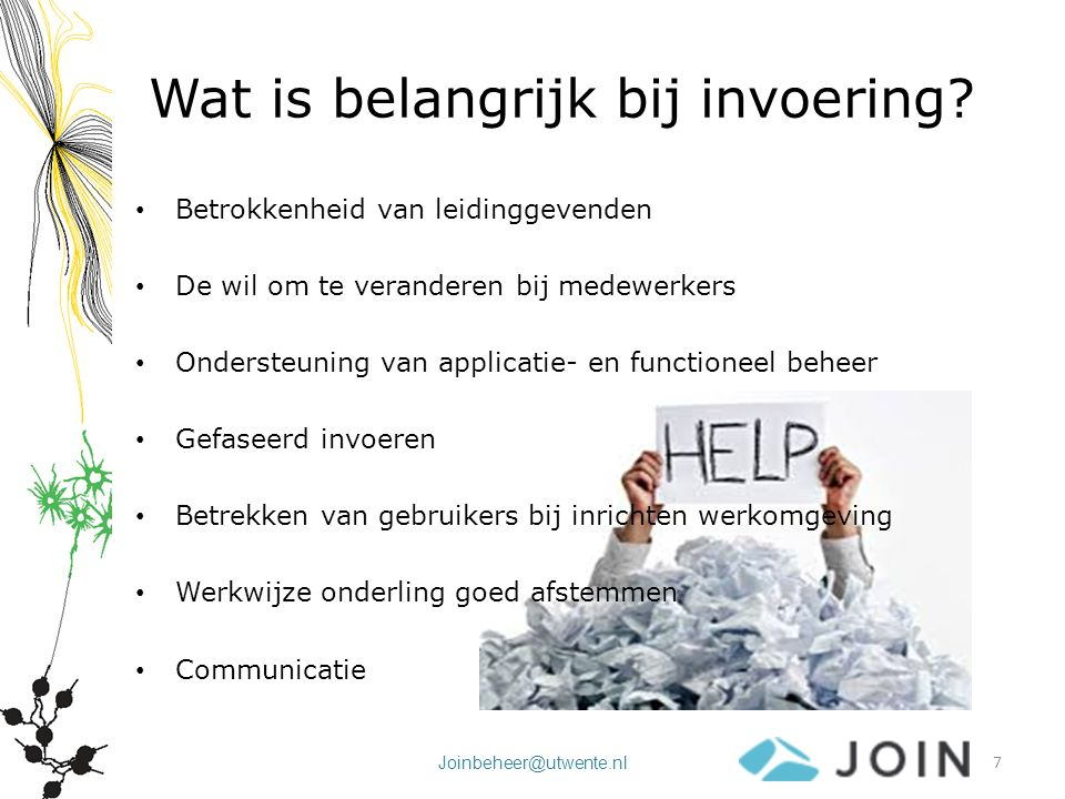 Joinbeheer@utwente.nl Wat is belangrijk bij invoering? Betrokkenheid van leidinggevenden De wil om te veranderen bij medewerkers Ondersteuning van app
