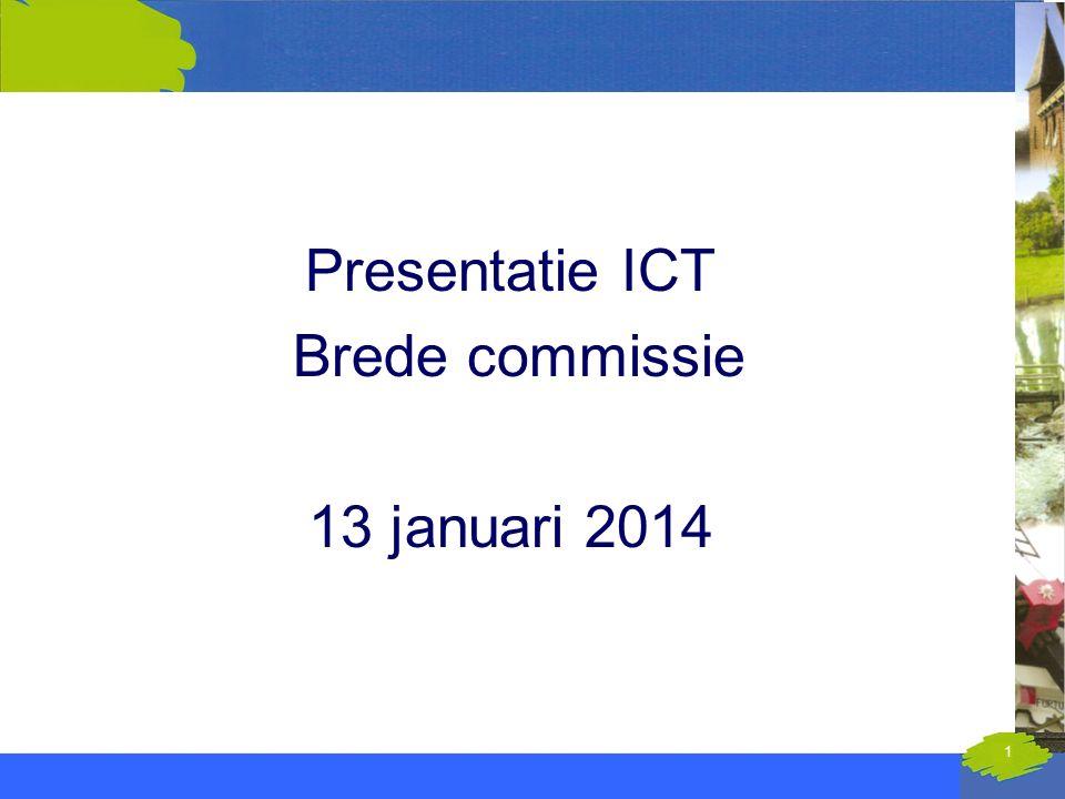 1 11 februari 2008 Informatiebijeenkomst jaarstukken 2007 Presentatie ICT Brede commissie 13 januari 2014