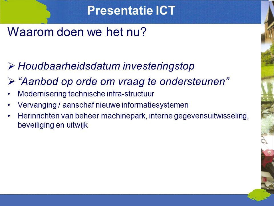 """Presentatie ICT Waarom doen we het nu?  Houdbaarheidsdatum investeringstop  """"Aanbod op orde om vraag te ondersteunen"""" Modernisering technische infra"""