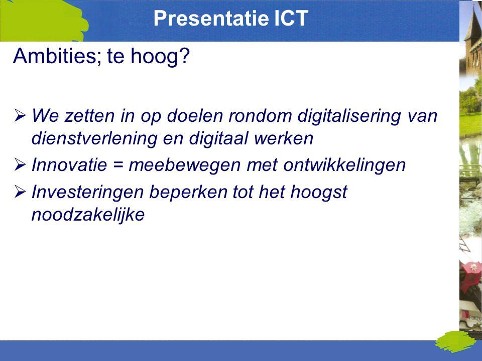 Presentatie ICT Ambities; te hoog?  We zetten in op doelen rondom digitalisering van dienstverlening en digitaal werken  Innovatie = meebewegen met