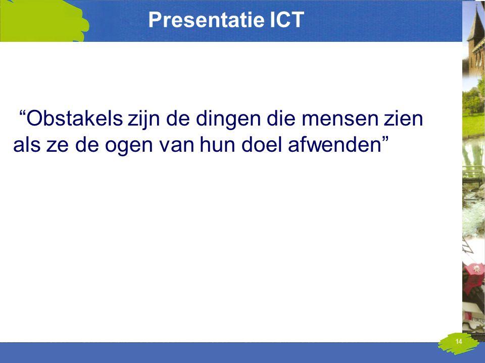 """Presentatie ICT """"Obstakels zijn de dingen die mensen zien als ze de ogen van hun doel afwenden"""" 14"""