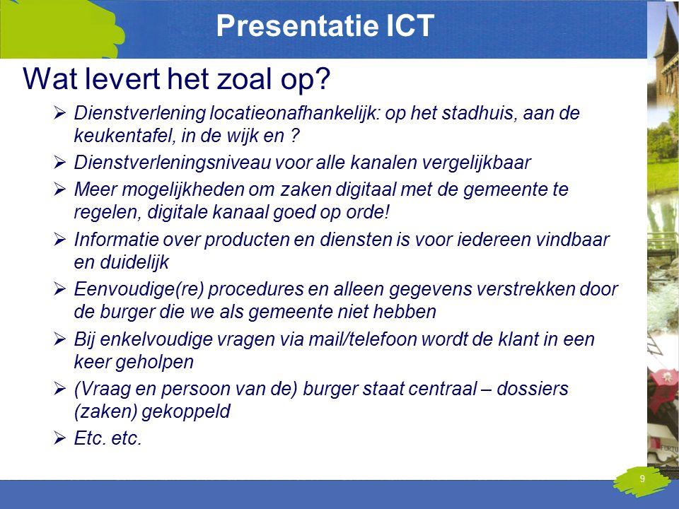 Presentatie ICT Wat levert het zoal op?  Dienstverlening locatieonafhankelijk: op het stadhuis, aan de keukentafel, in de wijk en ?  Dienstverlening