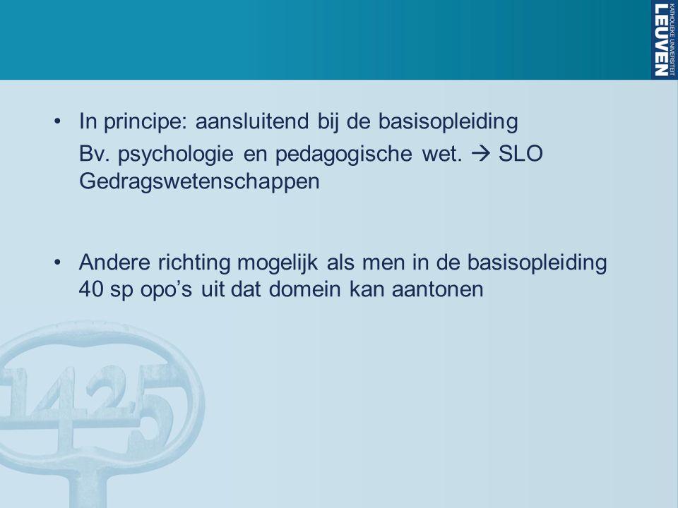 In principe: aansluitend bij de basisopleiding Bv. psychologie en pedagogische wet.  SLO Gedragswetenschappen Andere richting mogelijk als men in de