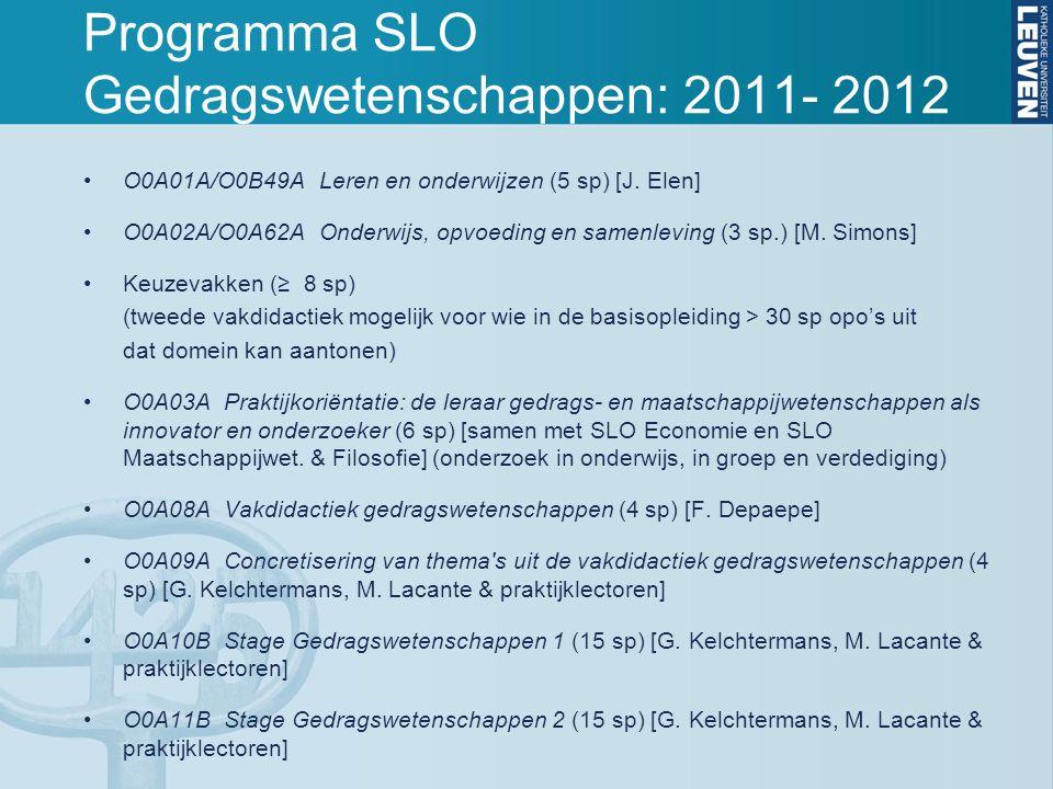 Programma SLO Gedragswetenschappen: 2011- 2012 O0A01A/O0B49A Leren en onderwijzen (5 sp) [J. Elen] O0A02A/O0A62A Onderwijs, opvoeding en samenleving (